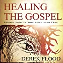 Healing the Gospel: A Radical Vision for Grace, Justice, and the Cross (       UNABRIDGED) by Derek Flood Narrated by Dan McGowan