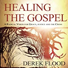 Healing the Gospel: A Radical Vision for Grace, Justice, and the Cross | Livre audio Auteur(s) : Derek Flood Narrateur(s) : Dan McGowan