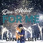 Don't Wait for Me | Dan Kolbet