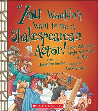You Wouldnt Want to Be a Shakespearean Actor!: Some Roles You Might Not Want to Play written by Jacqueline Morley