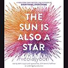 The Sun Is Also a Star Audiobook by Nicola Yoon Narrated by Bahni Turpin, Raymond Lee, Dominic Hoffman