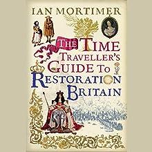 The Time Traveller's Guide to Restoration Britain | Livre audio Auteur(s) : Ian Mortimer Narrateur(s) : Greg Wagland