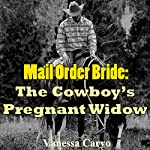 Mail Order Bride: The Cowboy's Pregnant Widow: Mail Order Bride, Book 8 | Vanessa Carvo