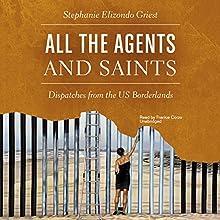 All the Agents and Saints: Dispatches from the US Borderlands | Livre audio Auteur(s) : Stephanie Elizondo Griest Narrateur(s) : Frankie Corzo