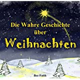 Die Wahre Geschichte �ber Weihnachten (Illustrierte Kinderbuch Bilderbuch 1)