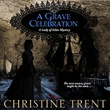 A Grave Celebration: Lady of Ashes Book 6 Audiobook by Christine Trent Narrated by Marnye Young