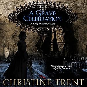A Grave Celebration: Lady of Ashes Book 6 Hörbuch von Christine Trent Gesprochen von: Marnye Young