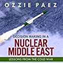 Decision Making in a Nuclear Middle East: Lessons from the Cold War Audiobook by Ozzie Paez Narrated by James Gillies