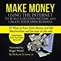 Make Money Using the Internet to Build a Second Income and Create Your Own Business: 27 Ways to Earn Extra Money and Sell Merchandise and Services on the Web Audiobook by Richard Lowe Jr Narrated by Roger Wood