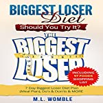 The Biggest Loser Diet: Should You Try It?: 7 Day Biggest Loser Diet Plan (Meal Plan), Do's & Don'ts & MORE | M.L. Womble