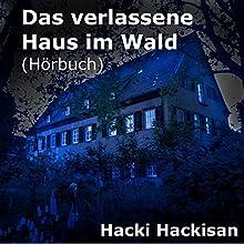 Das verlassene Haus im Wald Hörbuch von Hacki Hackisan Gesprochen von: Hacki Hackisan