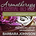 Aromatherapy & Essential Oils Guide: Becoming an Aromatherapy Expert, The Healing Art of Aromatherapy (       UNABRIDGED) by Barbara Johnson Narrated by Deb Thomas
