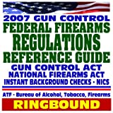 echange, troc U.S. Government - 2007 Gun Control: Federal Firearms Regulations Reference Guide and Gun Buyer's Resolution Guide - National Firearms Act, NICS B