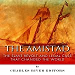 The Amistad: The Slave Revolt and Legal Case that Changed the World |  Charles River Editors