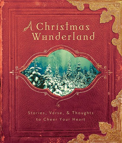 A Christmas Wonderland: Stories, Verse and Thoughts to Cheer Your Heart