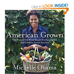 American Grown - The Story of the White House Kitchen Garden and Gardens Across America - Michelle Obama - Michelle Obama
