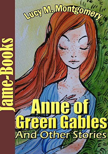 Lucy Maud Montgomery - Anne of Green Gables, And Other Stories (12 Novels and 142 Short Stories): Anne of Avonlea, Anne of the Island, Anne's House of Dreams, plus more!