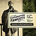 Exploration Fawcett: Journey to the Lost City of Z (       UNABRIDGED) by P. H. Fawcett Narrated by Robin Sachs