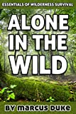 Alone in the Wild: The Essentials of Wilderness Survival