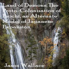 Land of Demons: The Proto-Colonization of Ezochi, an Alternate Model of Japanese Expansion Audiobook by Jason Wallace Narrated by James Elliott