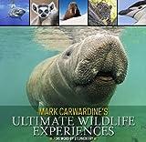 Mark Carwardine's Ultimate Wildlife Experiences