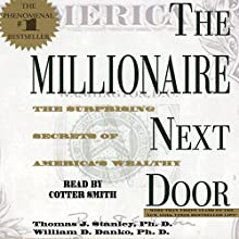 The Millionaire Next Door: The Surprising Secrets of America's Rich | Livre audio Auteur(s) : Thomas J. Stanley, William D. Danko Narrateur(s) : Cotter Smith