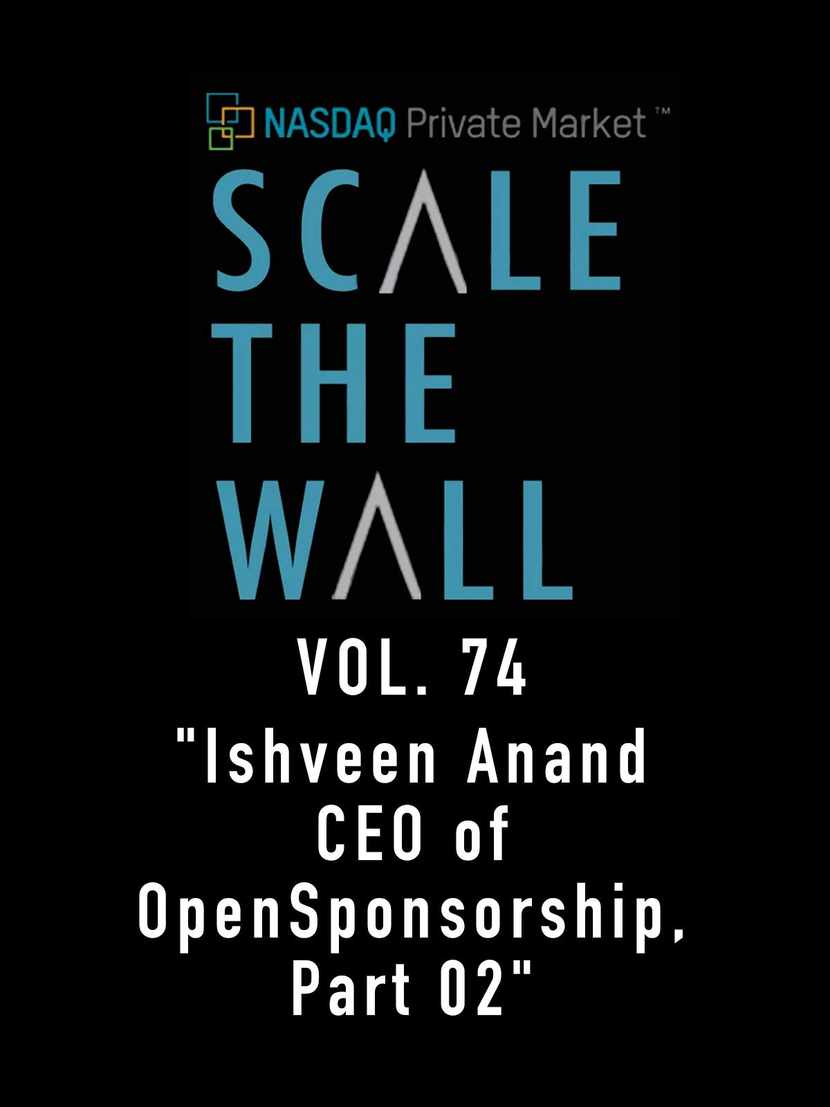 """Scale The Wall Vol. 74 """"Ishveen Anand CEO of OpenSponsorship, Part 02"""""""