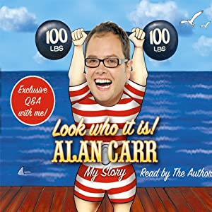 Look Who It Is!: My Story | [Alan Carr]