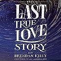 The Last True Love Story Audiobook by Brendan Kiely Narrated by Kirby Heyborne