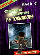Minecraft: Steve's Guide to Surviving: F5 Tornadoes: Book 4 (Unofficial Minecraft Book) (Minecraft Doomsday Prepper)