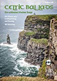 Celtic Ballads: Die schönsten irischen Songs. Für Gitarre solo, Liedbegleitung und Gesang. Mit Workshop. Mit CD