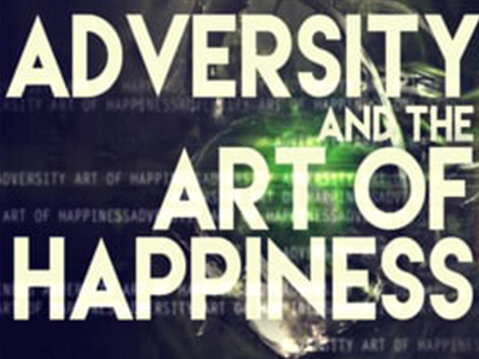 Adversity and the Art of Happiness - Season 1