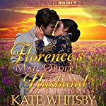 Florence's Mail Order Husband: Texas Prairie Brides, Book 3 | Kate Whitsby