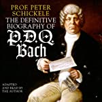 The Definitive Biography of P.D.Q. Bach | Peter Schickele