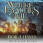 Where Loyalties Lie: Best Laid Plans, Book 1 | Rob J. Hayes