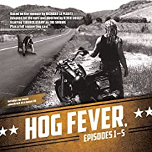Hog Fever, Episodes 1-5  by Richard La Plante, Kevin Godley Narrated by  full cast