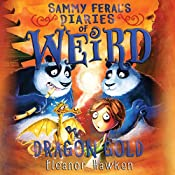 Dragon Gold: Sammy Feral's Diaries of Weird, Book 4 | Eleanor Hawken