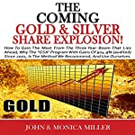 The Coming Gold and Silver Share Explosion!: How To Gain The Most From The 3 Year Boom That Lies Ahead | John & Monica Miller
