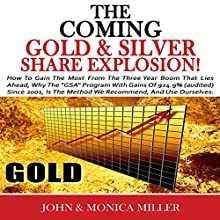 The Coming Gold and Silver Share Explosion!: How To Gain The Most From The 3 Year Boom That Lies Ahead (       UNABRIDGED) by John & Monica Miller Narrated by Jeff Augustine