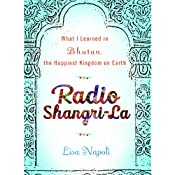 Radio Shangri-La: What I Learned in Bhutan, the Happiest Kingdom on Earth | [Lisa Napoli]