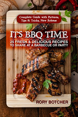 It's BBQ Time: 25 Fresh & Delicious Recipes To Share At A Barbecue Or Party (Rory's Meat Kitchen) by Rory Botcher