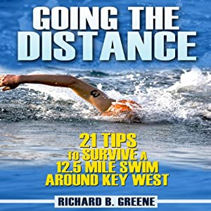 Going the Distance: 21 Tips to Survive a 12.5-Mile Swim Around Key West | [Richard B. Greene]