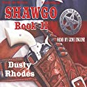 Shawgo: Shawgo Series, Book 2 Audiobook by Dusty Rhodes Narrated by Gene Engene