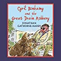 Cyril Bonhamy and the Great Drain Robbery (       UNABRIDGED) by Jonathan Gathorne-Hardy Narrated by Hugh Laurie