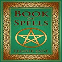 Wicca Book of Spells: A Spellbook for Beginners to Advanced Wiccans, Witches and Other Practitioners of Magic Audiobook by Leonie Sage Narrated by Laura Stuart Obenauf