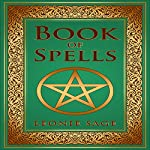 Wicca Book of Spells: A Spellbook for Beginners to Advanced Wiccans, Witches and Other Practitioners of Magic | Leonie Sage