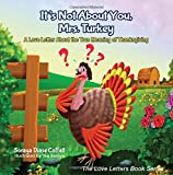 img - for It's Not About You, Mrs. Turkey: A Love Letter About the True Meaning of Thanksgiving (Morgan James Kids) book / textbook / text book