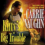 Kitty's Big Trouble: Kitty Norville, Book 9 (       UNABRIDGED) by Carrie Vaughn Narrated by Marguerite Gavin