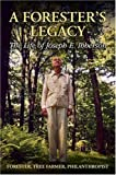 Forester's Legacy, A: The Life of Joseph E  Ibberson