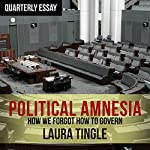 Quarterly Essay 60: Political Amnesia: How We Forgot How to Govern | Laura Tingle